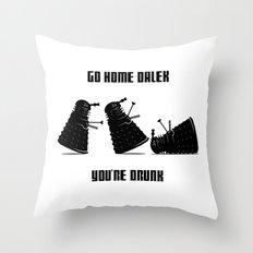 Go Home Dalek You're Drunk Throw Pillow