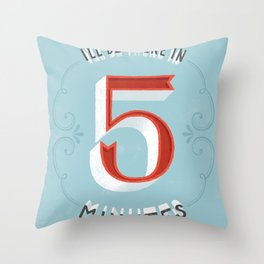 I'll Be There in 5 Minutes Throw Pillow