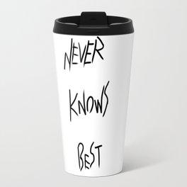 Never Knows Best Travel Mug