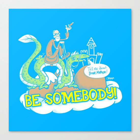 Be Somebody! Canvas Print