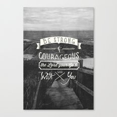 Be strong and courageous! Canvas Print