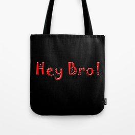Hey Bro! Tote Bag