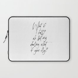 What If I Fall Oh My Darling What if You Fly, Print Quote, Gift For Darling, Typography Poster Laptop Sleeve