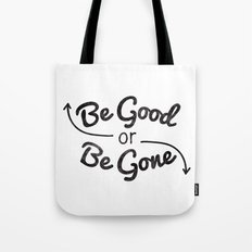 Be Good or Be Gone Tote Bag