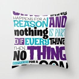 Everything Has No Reason Throw Pillow