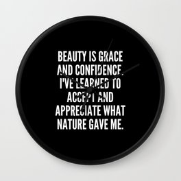 Beauty is grace and confidence I ve learned to accept and appreciate what nature gave me Wall Clock