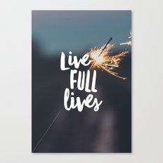 Live Full Lives Canvas Print