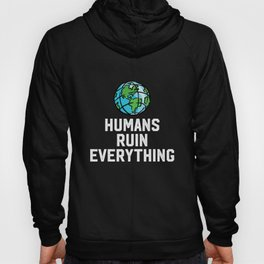 Humans Ruin Everything - Keep Earth Clean Animal Rights Hoody