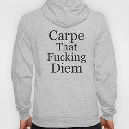 Carpe That Fucking Diem, Pretty Funny Quote Hoody