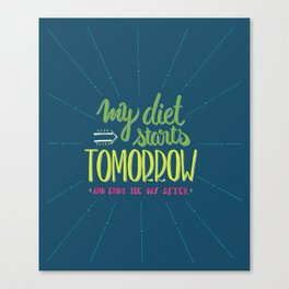 My diet starts tomorrow... Canvas Print