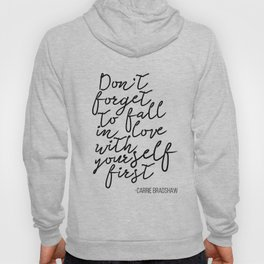 Quote,Don't forget to fall in love with yourself first Hoody