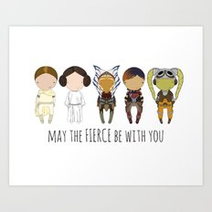 May the Fierce Be With You Art Print