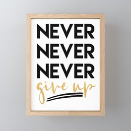 NEVER NEVER NEVER GIVE UP motivational quote Framed Mini Art Print