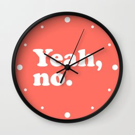 Yeah No Funny Quote Wall Clock