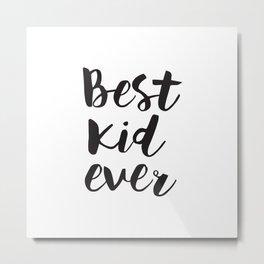 Best Kid Ever Metal Print