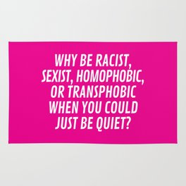 Why Be Racist, Sexist, Homophobic, or Transphobic When You Could Just Be Quiet? (Pink) Rug