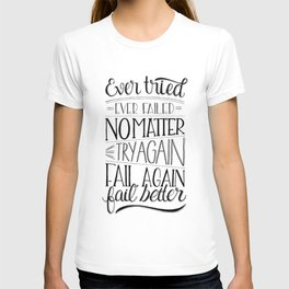 Ever tried. Ever failed. No matter. Try again. Try better. Fail better T-shirt