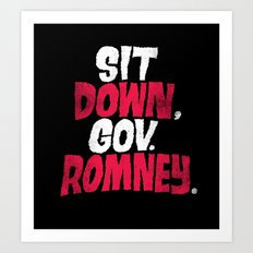 Sit Down, Gov. Romney. Art Print