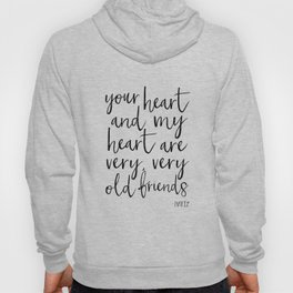 your heart and my heart are very very old friends, hafiz quote,friendship,gift for friend,inspired Hoody