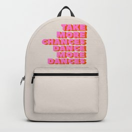 TAKE MORE CHANCES DANCE MORE DANCES Backpack