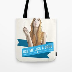Use Me Like a Drug Tote Bag