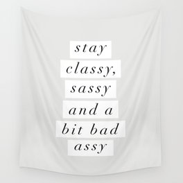 Stay Classy, Sassy a Bit Bad Assy black and white typography poster home decor bedroom wall decor Wall Tapestry