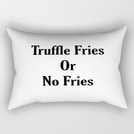 Truffle Fries or No Fries Black Rectangular Pillow
