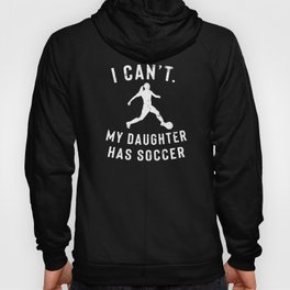 I Can't My Daughter has Soccer design for Parents Hoody
