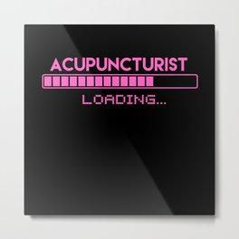 Acupuncturist Loading Metal Print