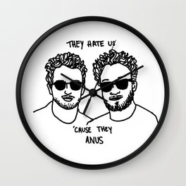 They Hate Us Cause They Anus Wall Clock