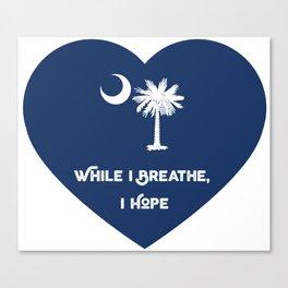 South Carolina While I Breathe, I Hope Canvas Print
