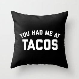 Had Me At Tacos Funny Quote Throw Pillow