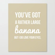 You've Got a Rather Large Banana - Naughty Print Canvas Print