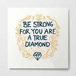 As Strong As A Diamond Metal Print