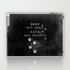 dogs have owners, cats have employees Laptop & iPad Skin