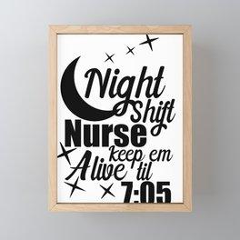 Nursing Night Shift Nurse Keep 'em Alive 'til 705 Medical Professional Framed Mini Art Print
