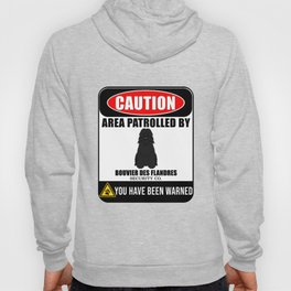 Caution Area Patrolled By Bouvier Des Flandres Security  Hoody