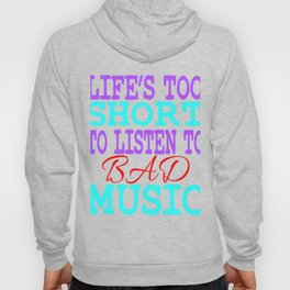 """Life's Too Short To Listen To Bad Music"" for all the music and band lovers out there! Great Gift!  Hoody"