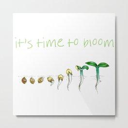 It's Time to Bloom! Metal Print