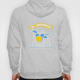 All I Care About Is Drumming Drummers Music Lovers Musicians Drums Rock Bands Gift Hoody