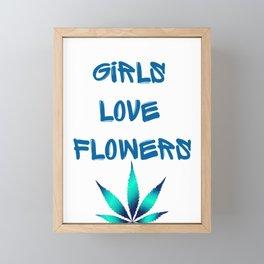 GIRLS LOVE FLOWERS, TEAL BLUE Weed Cannabis Marijuana Typography Framed Mini Art Print