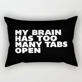 My Brain Has Too Many Tabs Open black-white typography poster black and white design wall home decor Rectangular Pillow
