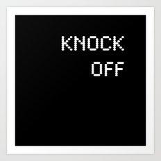 Knock Off Art Print