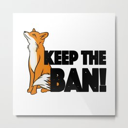 Keep the Ban! Anti Fox Hunting Illustration Metal Print