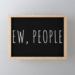 Ew People Funny Quote Framed Mini Art Print