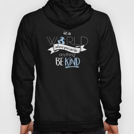 In a world where you can be anything be kind Hoody