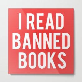 I Read Banned Books - White Font Metal Print