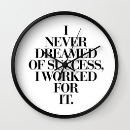 I Never Dreamed Of Success I Worked For It black and white typography poster design home wall decor Wall Clock