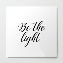 Be the light Metal Print