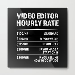 Video Editor Hourly Rate | Funny Gift Metal Print